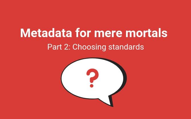 Metadata for mere mortals Part 2_ Choosing standards