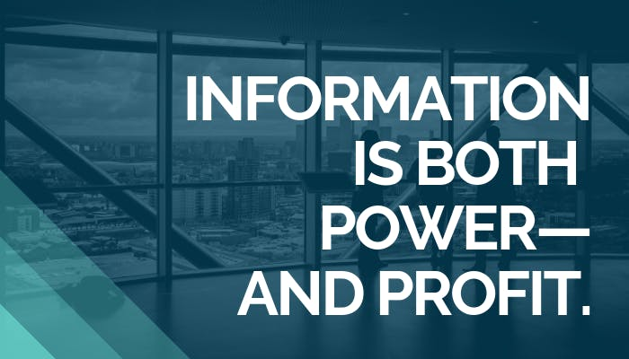 Information is both power and profit